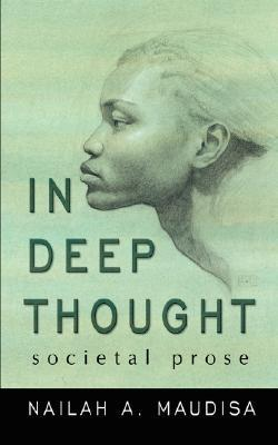 In Deep Thought: Societal Prose  by  Nailah A. Maudisa