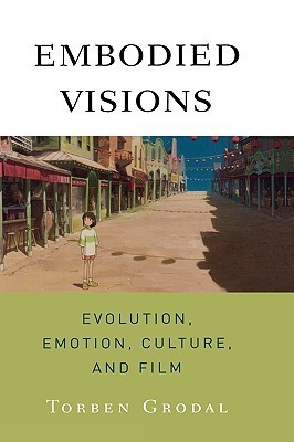 Embodied Visions: Evolution, Emotion, Culture, and Film  by  Torben Grodal