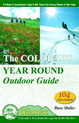 The Colorado Year Round Outdoor Guide: Hikes, Snowshoe Trips, Ski Tours for Every Week of the Year  by  Dave Muller