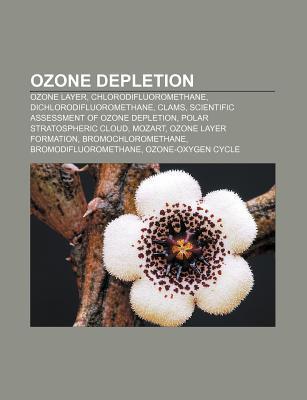 Ozone Depletion: Ozone Layer, Chlorodifluoromethane, Dichlorodifluoromethane, Clams, Scientific Assessment of Ozone Depletion Books LLC
