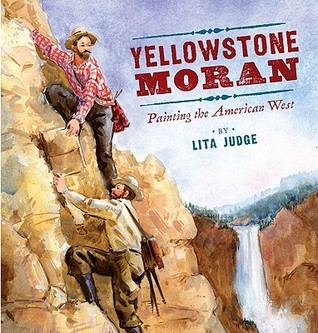 Yellowstone Moran: Painting the American West  by  Lita Judge