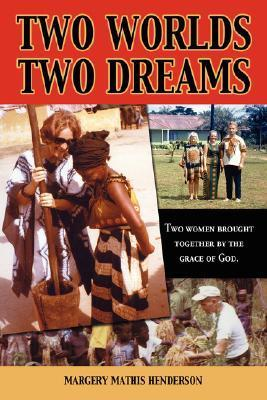 Two Worlds Two Dreams  by  Margery, Mathis Henderson