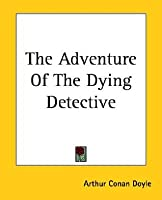 Adventures of the Dying Detective Arthur Conan Doyle