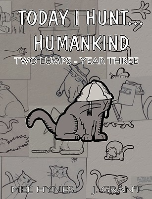 Today I Hunt...Humankind: Two Lumps - Year Three  by  Mel Hynes