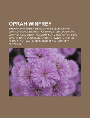 Oprah Winfrey: The Oprah Winfrey Show, Sara Nelson, Oprah Winfreys Endorsement of Barack Obama, Oprah Winfrey Leadership Academy for Books LLC