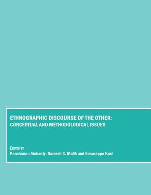 Ethnographic Discourse of the Other: Conceptual and Methodological Issues  by  Panchanan Mohanty