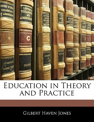 Education in Theory and Practice  by  Gilbert Haven Jones