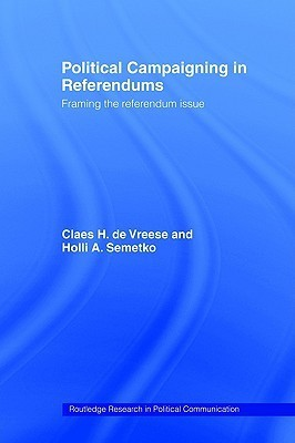 Political Campaigning in Referendums: Framing the Referendum Issue Claes H. de Vreese