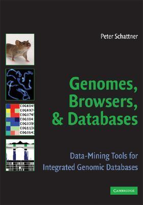 Genomes, Browsers and Databases: Data-Mining Tools for Integrated Genomic Databases  by  Peter Schattner