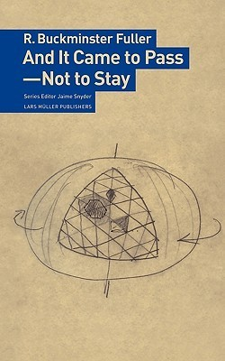 And It Came to Pass-Not to Stay R. Buckminster Fuller