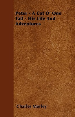 Peter - A Cat O One Tail - His Life and Adventures Charles Morley