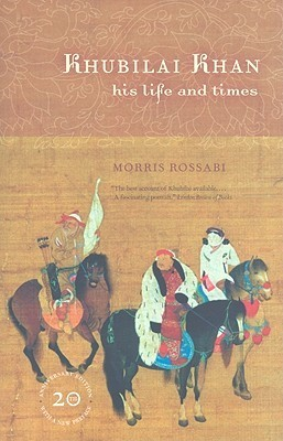 Khubilai Khan: His Life and Times, 20th Anniversary Edition, With a New Preface Morris Rossabi