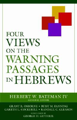 Four Views on the Warning Passages in Hebrews Herbert W. Bateman IV