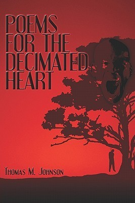 Poems for the Decimated Heart  by  Thomas M. Johnson