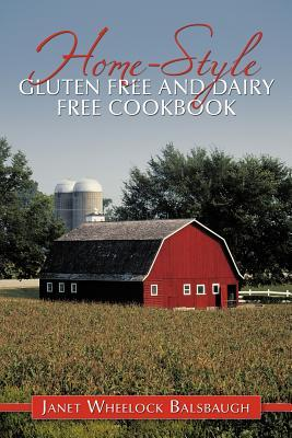 Home-Style Gluten Free and Dairy Free Cookbook Janet Wheelock Balsbaugh