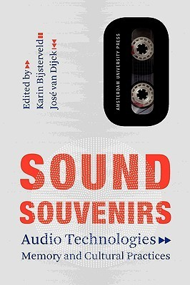 Sound Souvenirs: Audio Technologies, Memory and Cultural Practices  by  Karin Bijsterveld