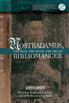 Nostradamus, Bibliomancer: The Man, the Myth, the Truth Peter Lemesurier