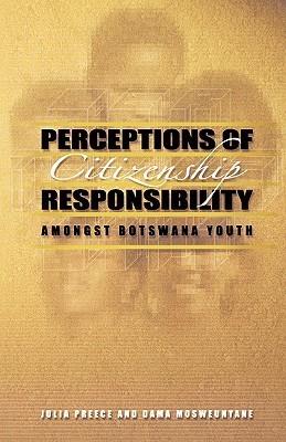 Perceptions of Citizenship Responsibility Amongst Botswana Youth  by  Julia Preece