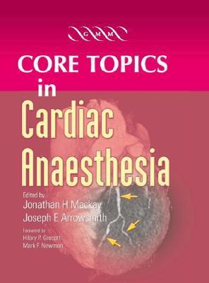 Core Topics In Cardiac Anaesthesia Joseph E. Arrowsmith