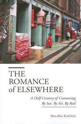 The Romance of Elsewhere: A Half-Century of Connecting  by  Sea, by Air, by Rail by Marcelline Krafchick
