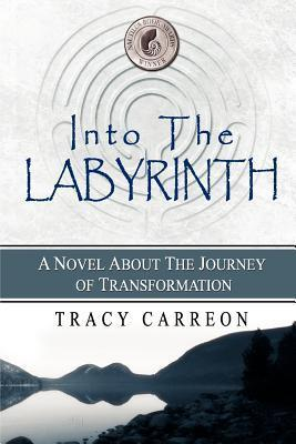 Into the Labyrinth: A Novel about the Journey of Transformation Tracy Carreon