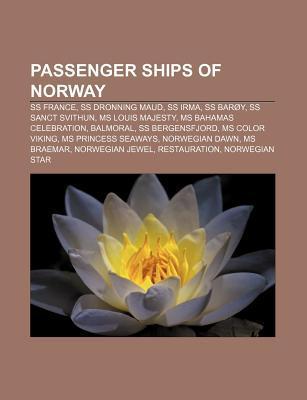 Passenger Ships of Norway: SS France, SS Dronning Maud, SS Irma, SS Bar Y, SS Sanct Svithun, MS Louis Majesty, MS Bahamas Celebration, Balmoral  by  Source Wikipedia