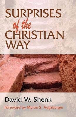 Surprises of the Christian Way David W. Shenk