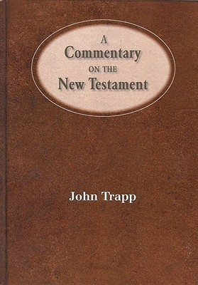 Trapps Classic Commentary On The New Testament John Trapp