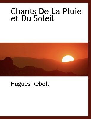 Chants de La Pluie Et Du Soleil  by  Hugues Rebell