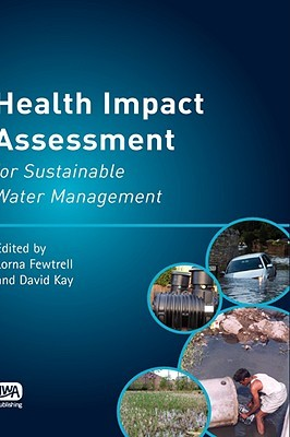 Water Quality: Guidelines, Standards and Health Assessment of Risk and Risk Management for Water-Related Infectious Disease  by  Lorna Fewtrell