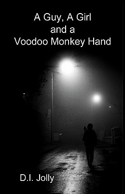 A Guy, a Girl and a Voodoo Monkey Hand  by  D.I. Jolly