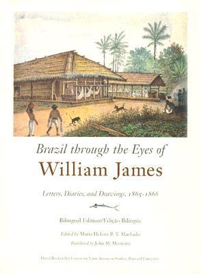 Brazil Through the Eyes of William James: Letters, Diaries and Drawings, 1865-66  by  William James
