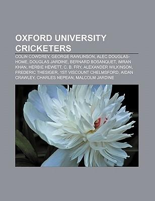 Oxford University Cricketers: Colin Cowdrey, George Rawlinson, Alec Douglas-Home, Douglas Jardine, Bernard Bosanquet, Imran Khan, Herbie Hewett  by  Source Wikipedia
