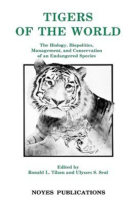 Tigers of the World, 1st Edition: The Biology, Biopolitics, Management and Conservation of an Endangered Species Ronald L. Tilson