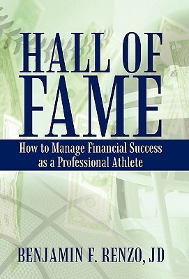 Hall of Fame: How to Manage Financial Success as a Professional Athlete Benjamin F. Renzo