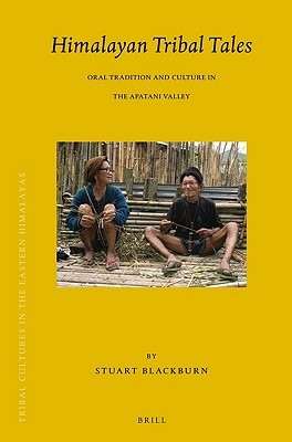 Himalayan Tribal Tales: Oral Tradition and Culture in the Apatani Valley  by  Stuart Blackburn