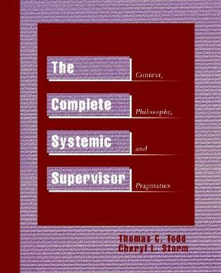The Reasonably Complete Systemic Supervisor Resource Guide Thomas C. Todd