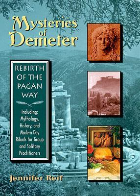 Mysteries of Demeter: Rebirth of the Pagan Way  by  Jennifer Reif