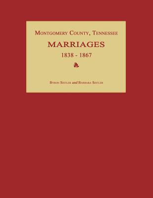 Montgomery County, Tennessee, Marriages 1838-1867  by  Byron Sistler