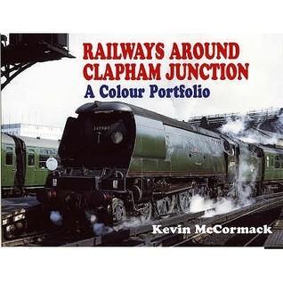 Railways Around Clapham Junction Kevin McCormack