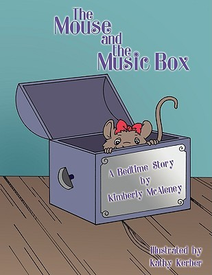 The Mouse and the Music Box: A Bedtime Story  by  Kimberly McAleney