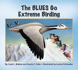 The Blues Go Extreme Birding Carol L. Malnor