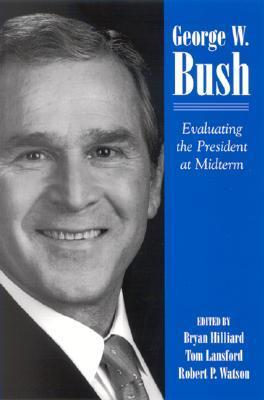 George W. Bush: Evaluating the President at Midterm  by  Bryan Hilliard