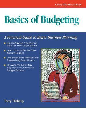 Crisp: Basics of Budgeting: A Practical Guide to Better Business Planning (Crisp Fifty-Minute Books)  by  Terry Dickey
