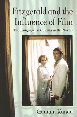 Fitzgerald and the Influence of Film: The Language of Cinema in the Novels Gautam Kundu