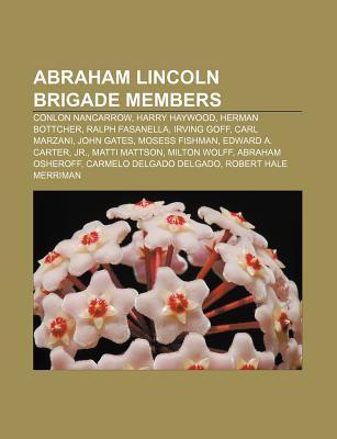 Abraham Lincoln Brigade Members: Conlon Nancarrow, Harry Haywood, Herman Bottcher, Ralph Fasanella, Irving Goff, Carl Marzani, John Gates Source Wikipedia