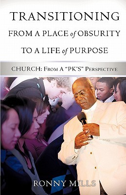Transitioning from a Place of Obsurity to a Life of Purpose Ronny Mills