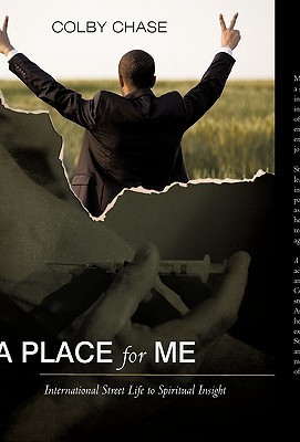 A Place for Me: International Street Life to Spiritual Insight  by  Chase Colby Chase