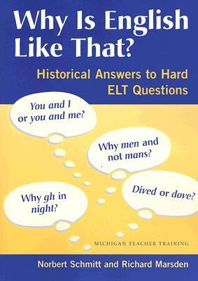 Why Is English Like That?: Historical Answers to Hard ELT Questions Norbert Schmitt