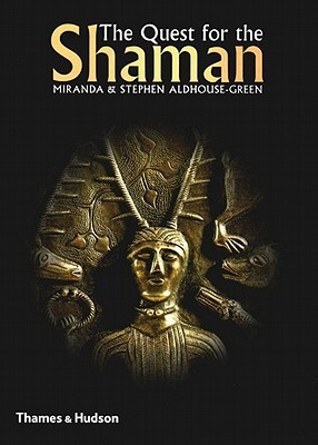 The Quest for the Shaman: Shape-Shifters, Sorcerers and Spirit-healers of Ancient Europe  by  Miranda Aldhouse-Green